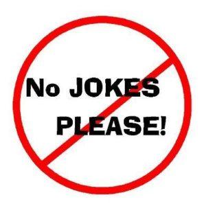 no jokes