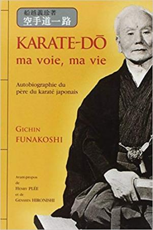 Karaté-do ma voie ma vie - Gichin Finakoshi